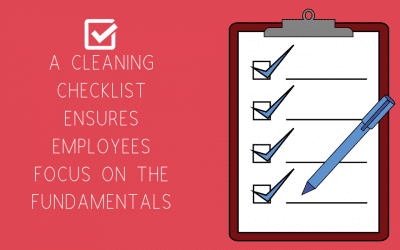 A Cleaning Checklist Ensures Employees Focus On The Fundamentals