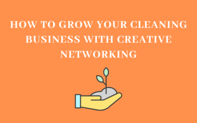 How to Grow Your Cleaning Business with Creative Networking