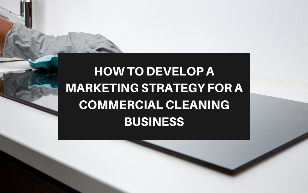 How to Develop a Marketing Strategy for a Commercial Cleaning Business