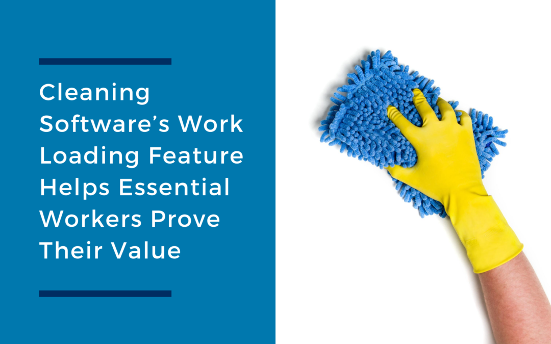 Cleaning Software's Work Loading Feature Helps Essential Workers Prove Their Value
