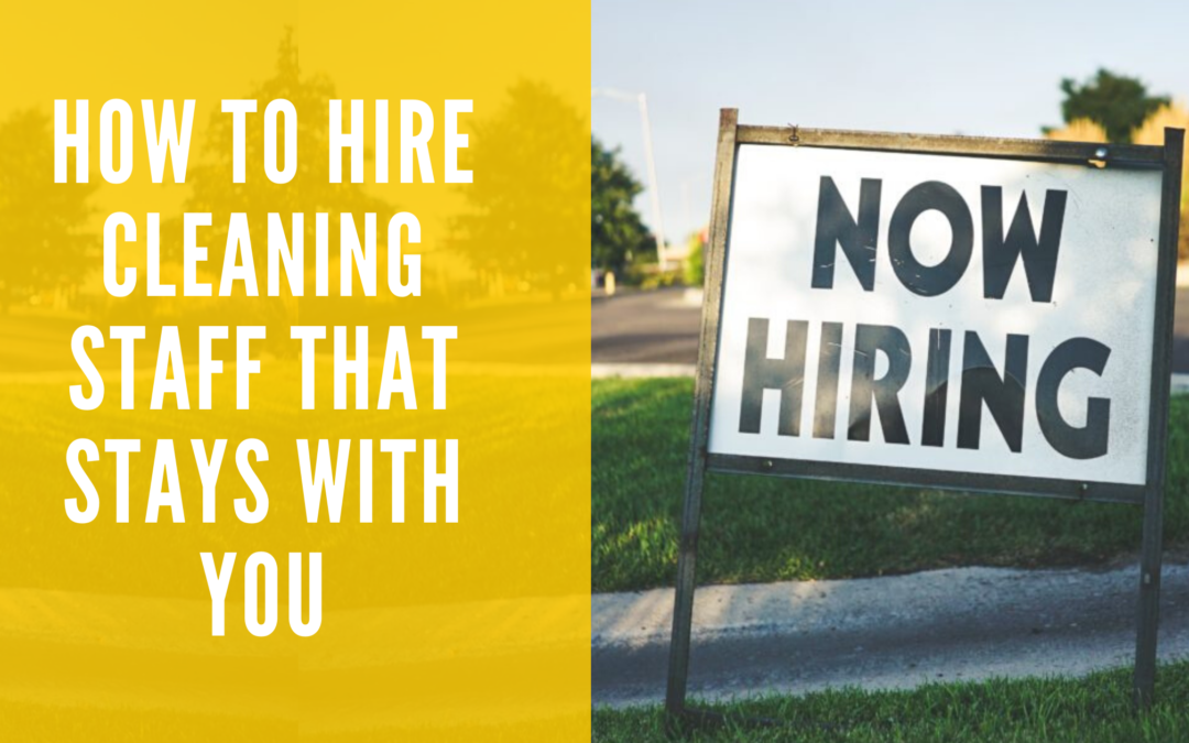 How to Hire Cleaning Staff That Stays With You