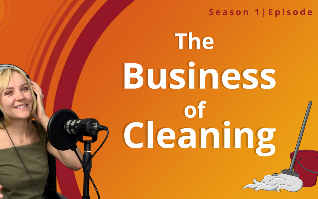 The Business of Cleaning: A New Podcast for Cleaning Professionals