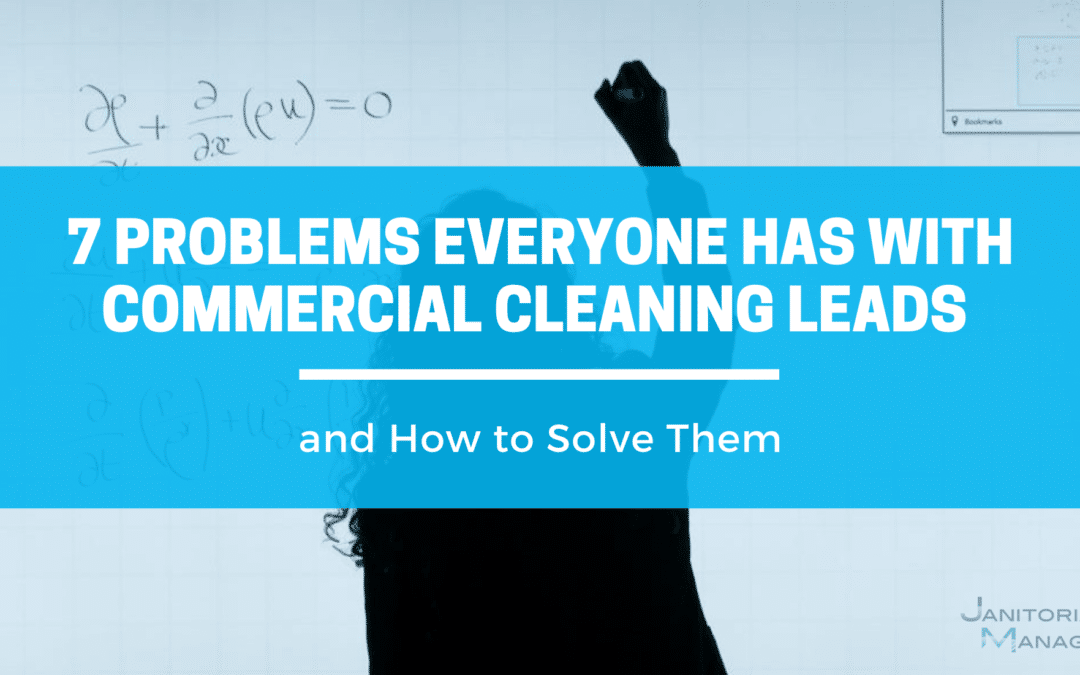 7 Problems Everyone Has With Commercial Cleaning Leads and How to Solve Them