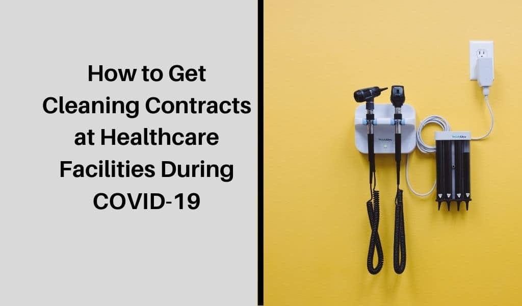 How to Get Cleaning Contracts at Healthcare Facilities During Covid-19