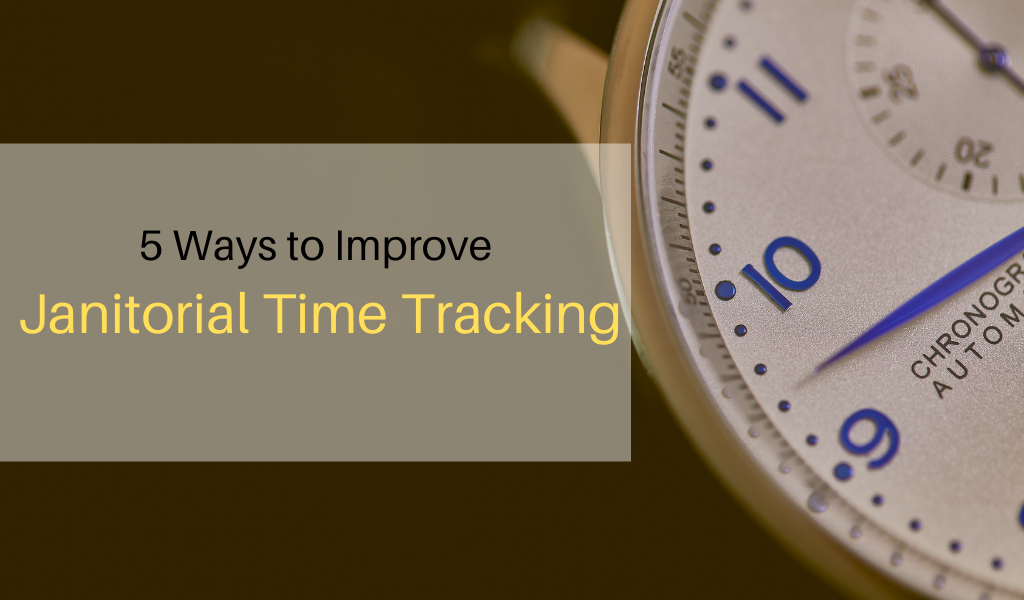 5 Ways to Improve Janitorial Time Tracking