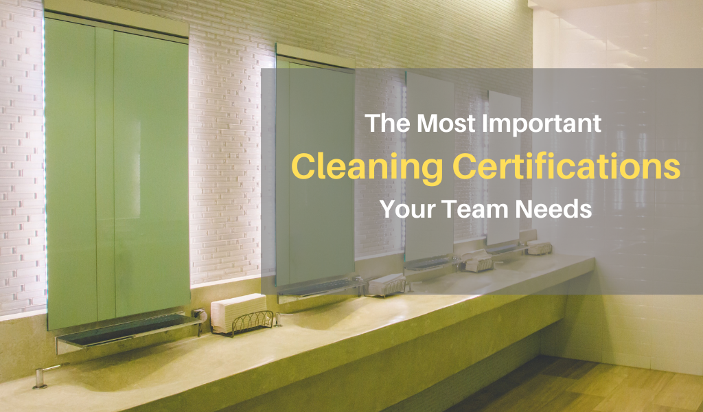 The Most Important Cleaning Certifications Your Team Needs