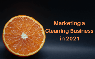 Marketing a Cleaning Business in 2021