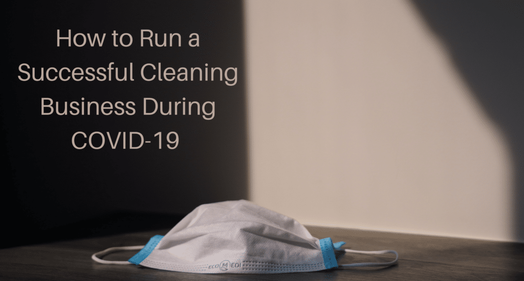 How to Run a Successful Cleaning Business During COVID-19