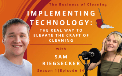 Implementing Technology: The Real Way To Elevate the Craft of Cleaning