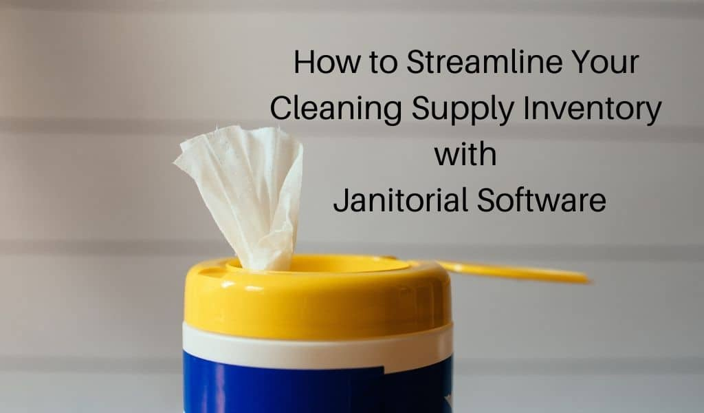 How to Streamline Your Cleaning Supply Inventory with Janitorial Software