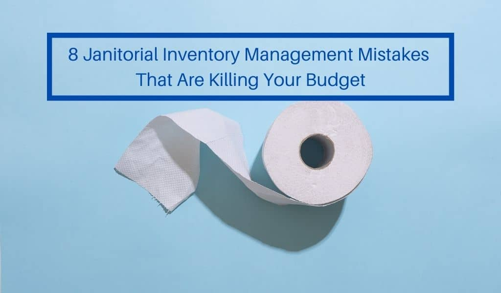 8 Janitorial Inventory Management Mistakes That Are Killing Your Budget
