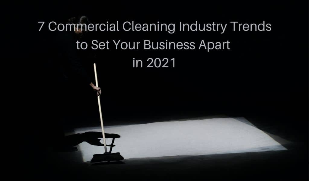7 Commercial Cleaning Industry Trends to Set Your Business Apart in 2021