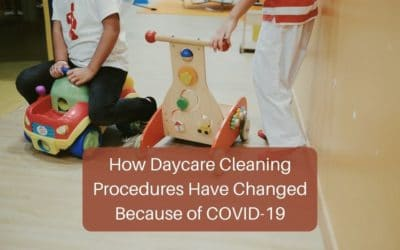 How Daycare Cleaning Procedures Have Changed Because of COVID-19
