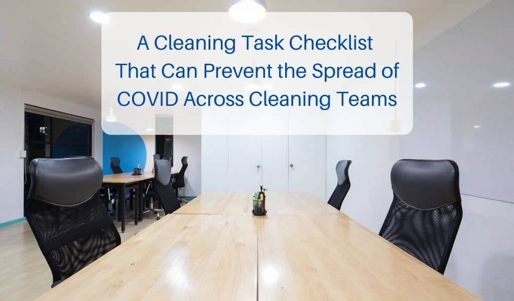 A Cleaning Task Checklist That Can Prevent the Spread of COVID Across Cleaning Teams