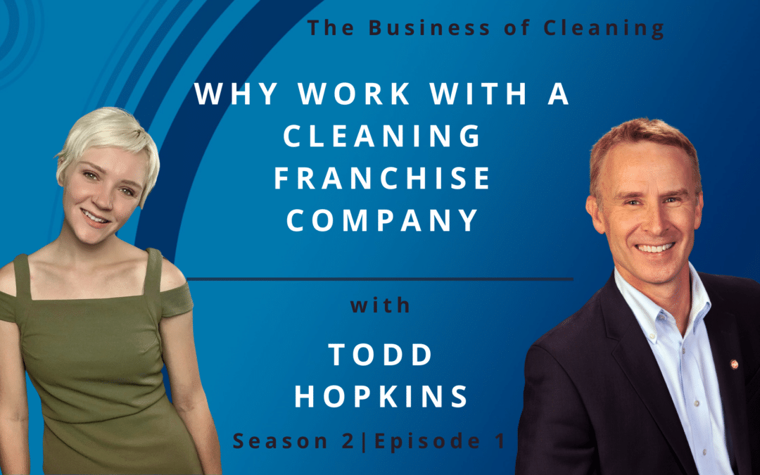 Why Work With A Cleaning Franchise Company with Todd Hopkins