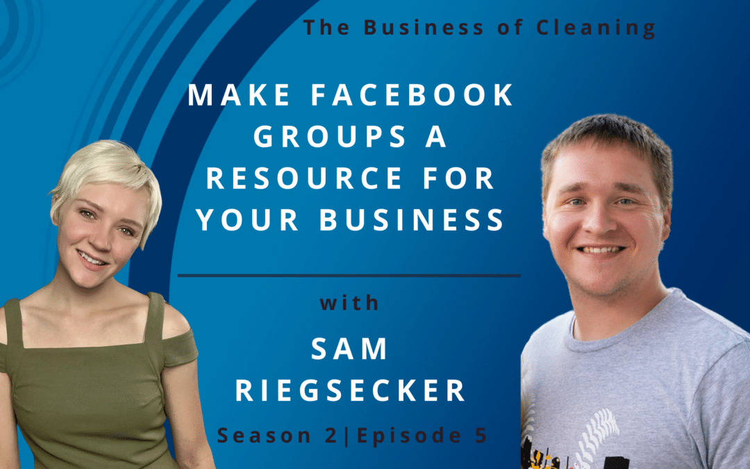 Make Facebook Groups a Resource for Your Business with Sam Riegsecker