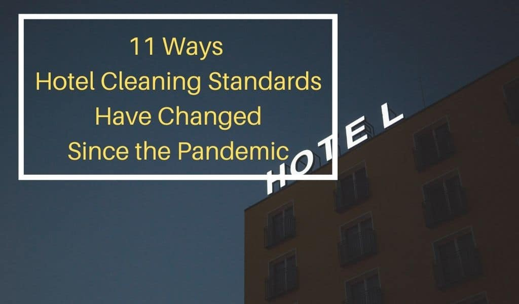 11 Ways Hotel Cleaning Standards Have Changed Since the Pandemic