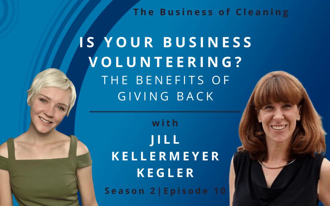 Is Your Business Volunteering? Benefits of Giving Back with Jill Kellermeyer-Kegler