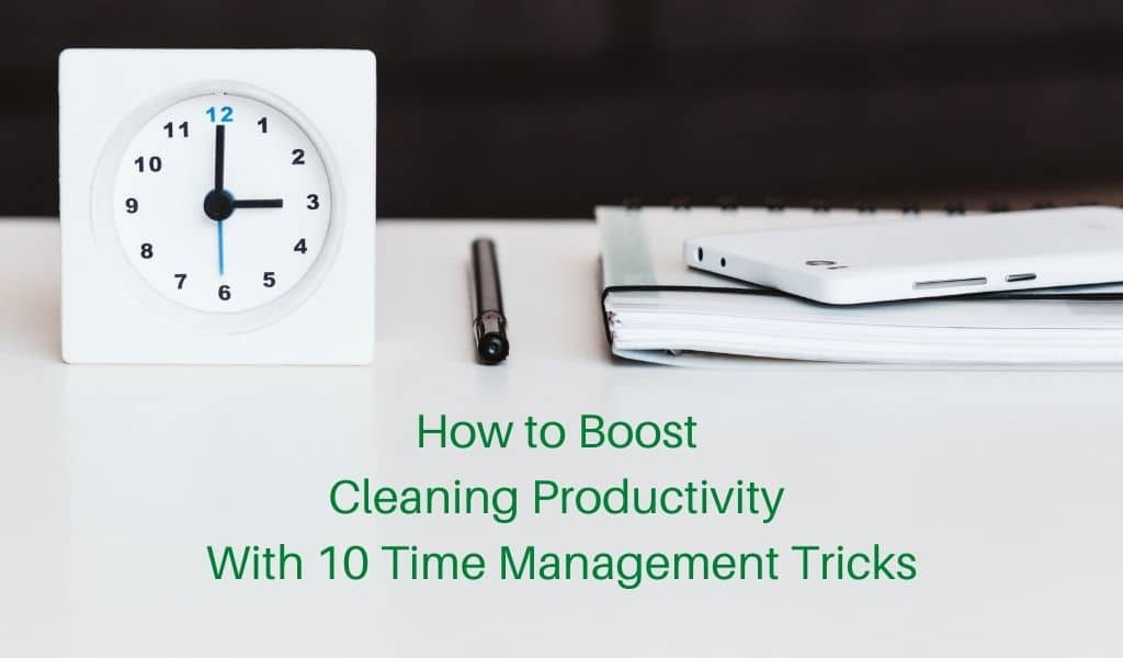 How to Boost Cleaning Productivity With 10 Time Management Tricks