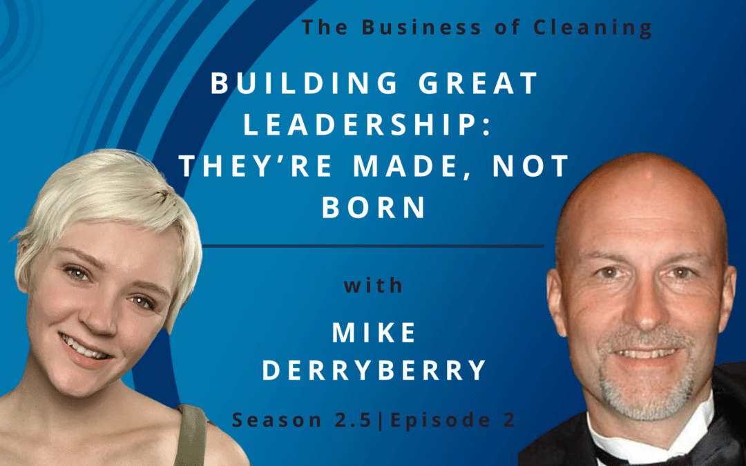 Building Great Leadership: They're Made, Not Born with Mike Derryberry