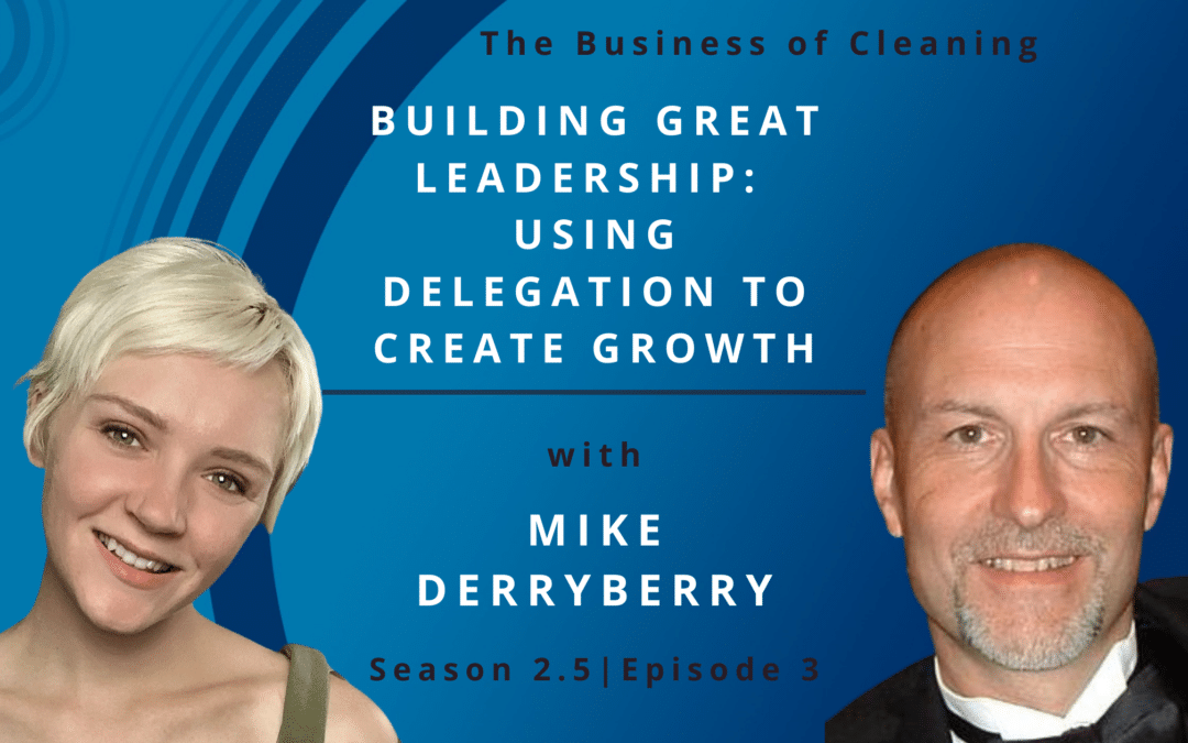 Building Great Leadership: Using Delegation to Create Growth with Mike Derryberry