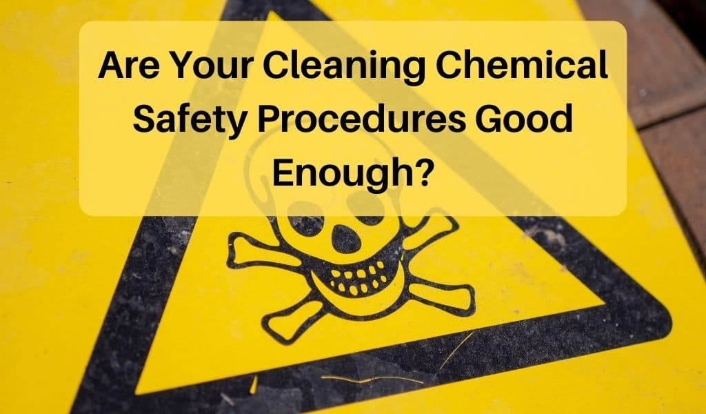Are Your Cleaning Chemical Safety Procedures Good Enough?