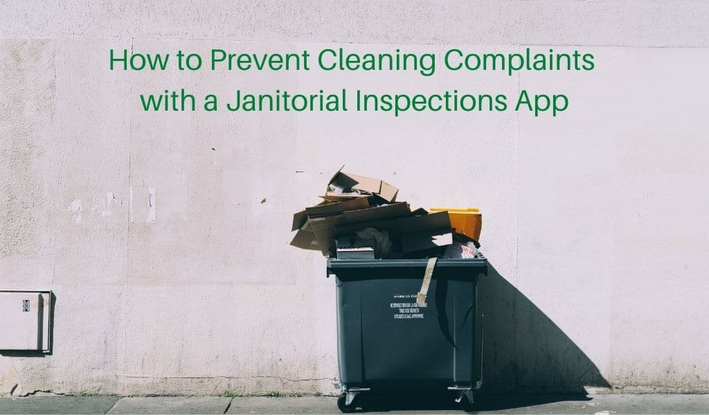 How to Prevent Cleaning Complaints with a Janitorial Inspections App
