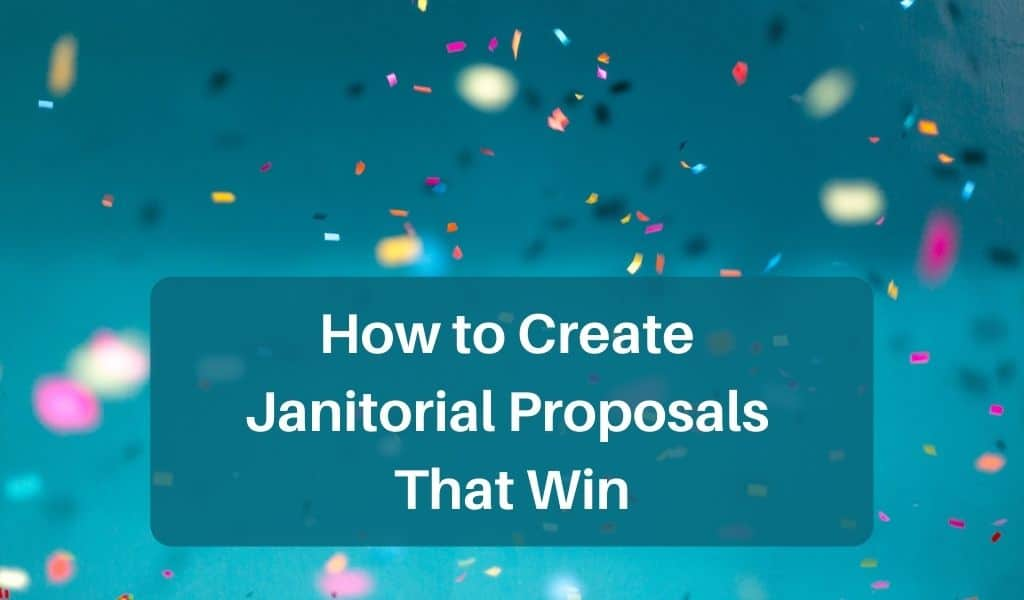 How to Create Janitorial Proposals That Win