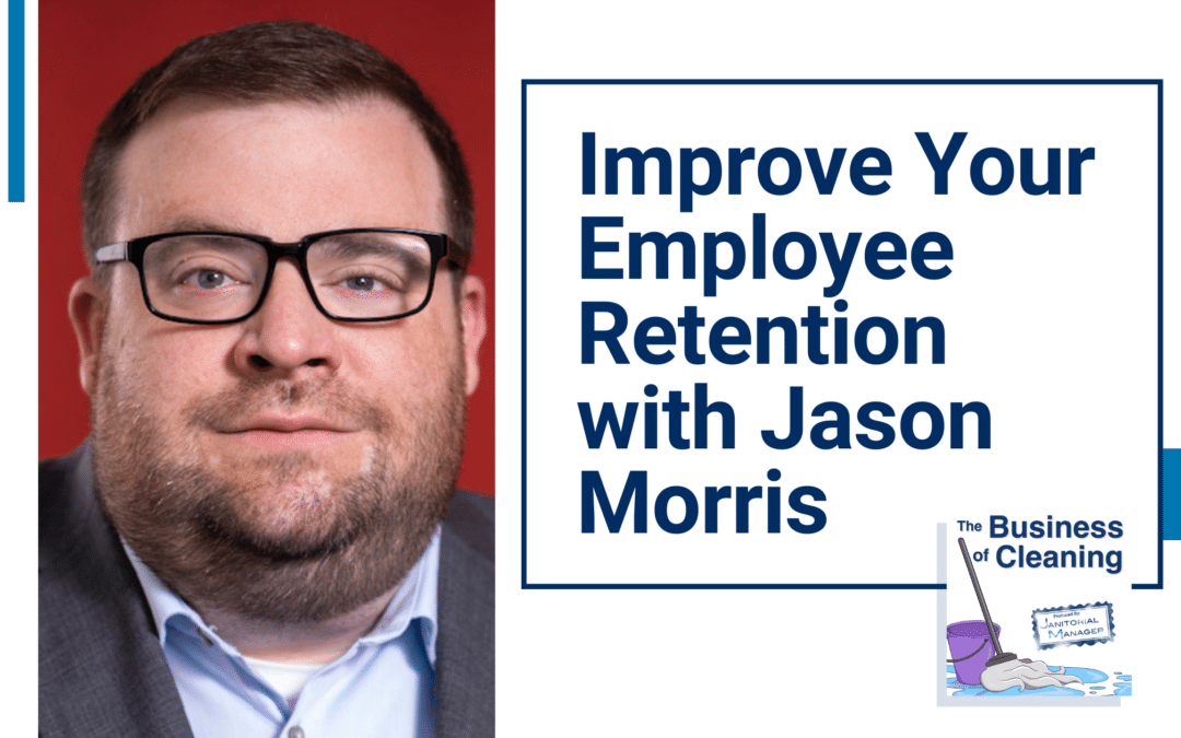 Improve Your Employee Retention with Jason Morris