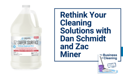 Rethink Your Cleaning Solutions with Dan Schmidt and Zac Miner